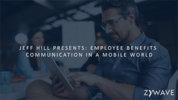 Jeff Hill Presents Employee benefits communication in a mobile world 2 2