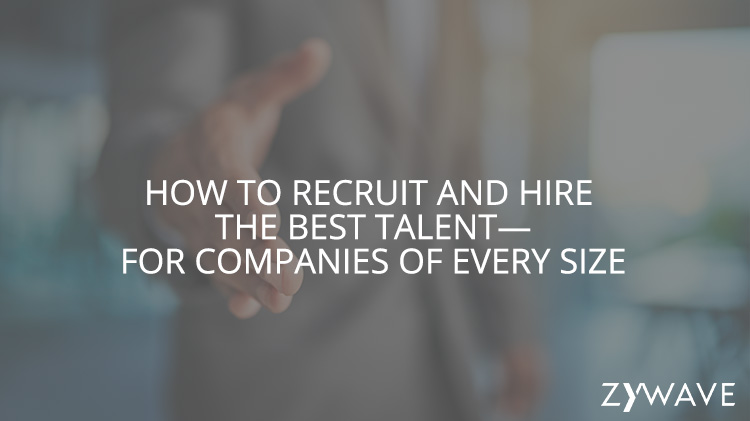 How to Recruit and Hire the Best Talent—For Companies of Every Size