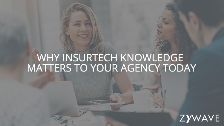 Why Insurtech Knowledge Matters to Your Agency Today